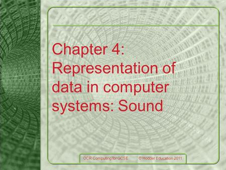 Chapter 4: Representation of data in computer systems: Sound OCR Computing for GCSE © Hodder Education 2011.