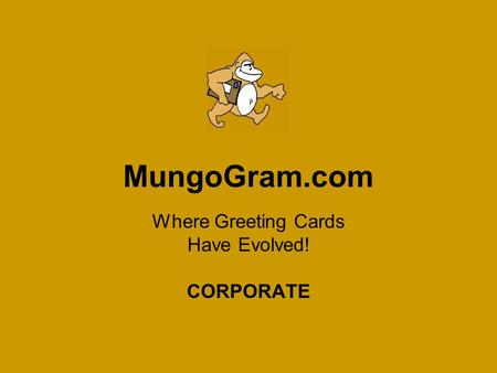MungoGram.com Where Greeting Cards Have Evolved! CORPORATE.