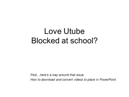 Love Utube Blocked at school? Psst…here's a way around that issue. How to download and convert videos to place in PowerPoint.