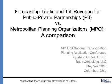 Forecasting Traffic and Toll Revenue for Public-Private Partnerships (P3) vs. Metropolitan Planning Organizations (MPO): A comparison 14 th TRB National.