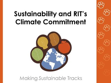 Sustainability and RIT's Climate Commitment Making Sustainable Tracks.