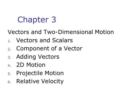 Chapter 3 Vectors and Two-Dimensional Motion Vectors and Scalars