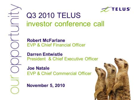 Q3 2010 TELUS investor conference call Robert McFarlane EVP & Chief Financial Officer Darren Entwistle President & Chief Executive Officer Joe Natale EVP.