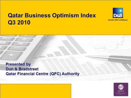 Qatar Business Optimism Index Q3 2010 Presented by Dun & Bradstreet Qatar Financial Centre (QFC) Authority.