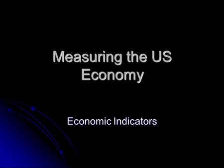 Measuring the US Economy Economic Indicators. Understanding the Lingo Annualized Rates Example: GDP Q3 (Final) = $11,814.9B (5.5%) Q2: GDP = $2,914.38.