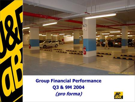 Group Financial Performance Q3 & 9M 2004 (pro forma) Canning Square Car Park, Athens.