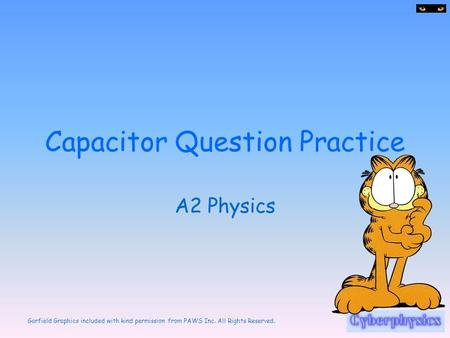Garfield Graphics included with kind permission from PAWS Inc. All Rights Reserved. Capacitor Question Practice A2 Physics.