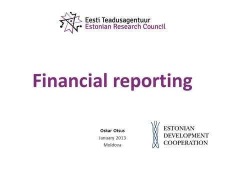 Financial reporting Oskar Otsus January 2013 Moldova.