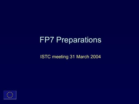 FP7 Preparations ISTC meeting 31 March 2004. Content FP7 preparation approach and timetable Context for FP7 and for ICT in FP7 Research in New Financial.