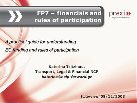 FP7 – financials and rules of participation Katerina Tzitzinou, Transport, Legal & Financial NCP Ιωάννινα, 08/12/2008 A practical.