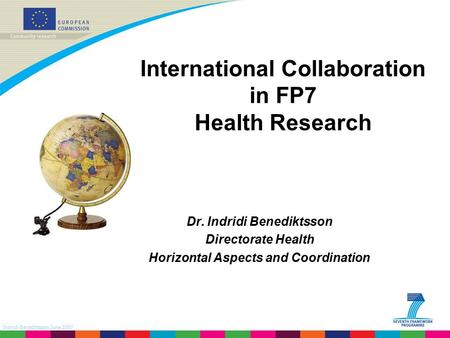 Indridi Benediktsson June 2007 International Collaboration in FP7 Health Research Dr. Indridi Benediktsson Directorate Health Horizontal Aspects and Coordination.