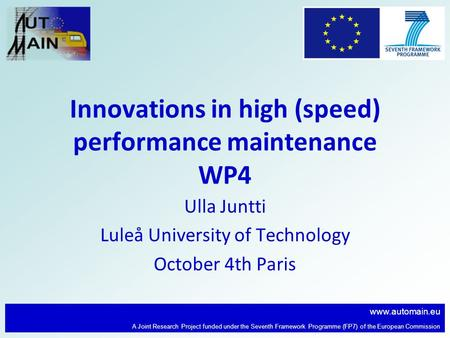 Www.automain.eu A Joint Research Project funded under the Seventh Framework Programme (FP7) of the European Commission Innovations in high (speed) performance.