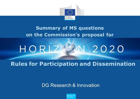 Research and Innovation Summary of MS questions on the Commission's proposal for DG Research & Innovation Research and Innovation Rules for Participation.
