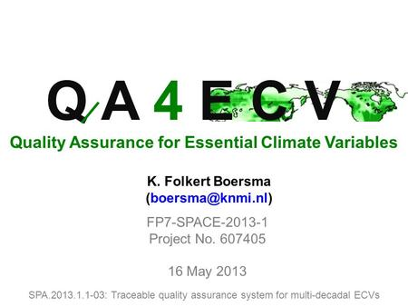 SPA.2013.1.1-03: Traceable quality assurance system for multi-decadal ECVs FP7-SPACE-2013-1 Project No. 607405 16 May 2013 Q A 4 E C V Quality Assurance.