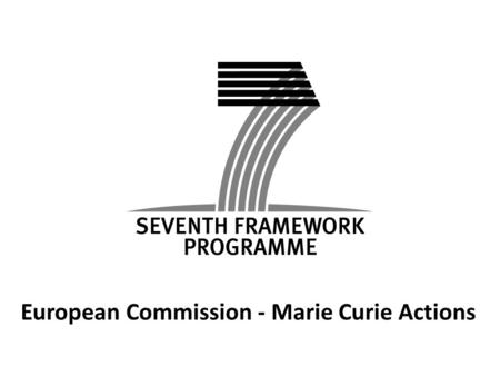 European Commission - Marie Curie Actions. Intra-European Fellowships for Career Development Call identifier FP7-PEOPLE-2009-IIF Closing Date: 18 August.