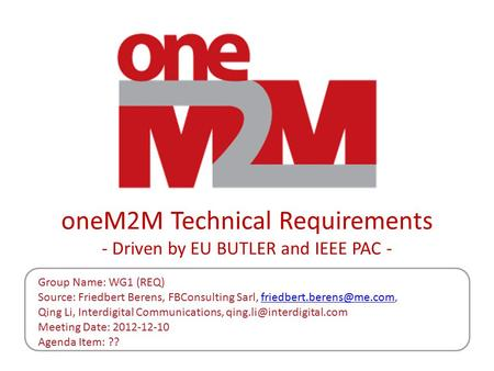 OneM2M Technical Requirements - Driven by EU BUTLER and IEEE PAC - Group Name: WG1 (REQ) Source: Friedbert Berens, FBConsulting Sarl,