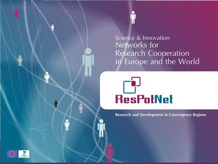 FP7: Cross-border Research NCP Networks: Collaboration Platforms providing for full and easy access to the tools for successful participation ResPotNet: