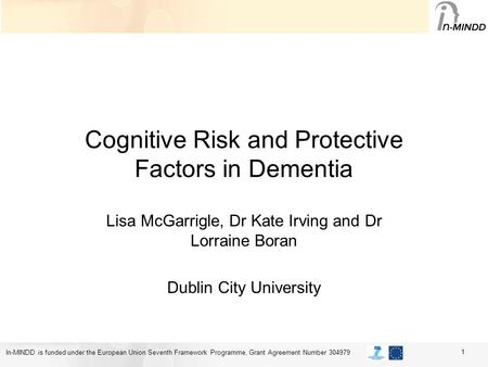 In-MINDD is funded under the European Union Seventh Framework Programme, Grant Agreement Number 304979 Cognitive Risk and Protective Factors in Dementia.