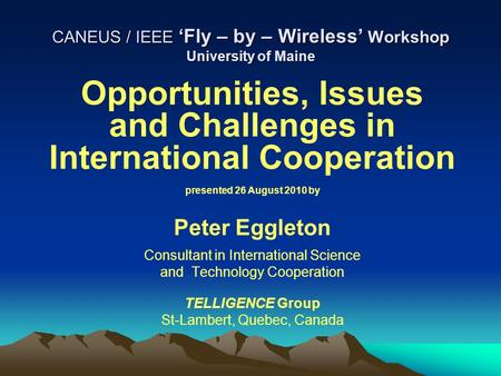 CANEUS / IEEE 'Fly – by – Wireless' Workshop University of Maine Opportunities, Issues and Challenges in International Cooperation presented 26 August.