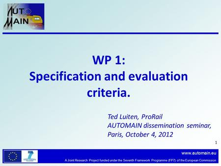 Www.automain.eu A Joint Research Project funded under the Seventh Framework Programme (FP7) of the European Commission WP 1: Specification and evaluation.