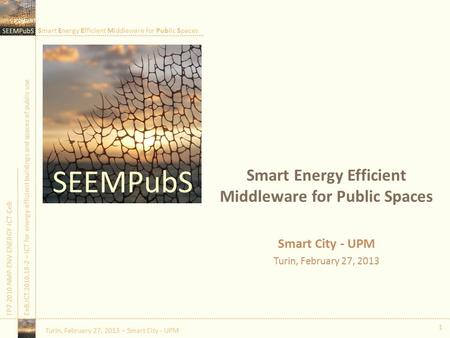 Smart Energy Efficient Middleware for Public Spaces FP7-2010-NMP-ENV-ENERGY-ICT-EeBEeB.ICT.2010.10-2 – ICT for energy-efficient buildings and spaces of.