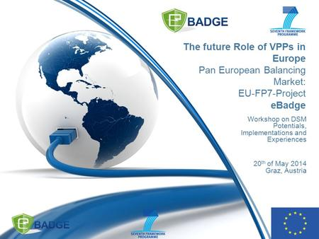 The future Role of VPPs in Europe Pan European Balancing Market: EU-FP7-Project eBadge Workshop on DSM Potentials, Implementations and Experiences 20 th.