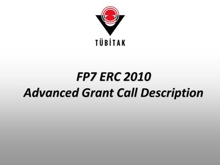 FP7 ERC 2010 Advanced Grant Call Description. ERC Advanced Grant Flexible grants for ground-breaking, high-risk/high- gain research that opens new opportunities.