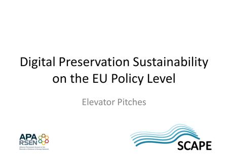 Digital Preservation Sustainability on the EU Policy Level Elevator Pitches.