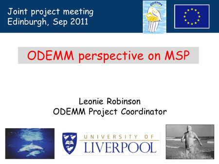 Leonie Robinson ODEMM Project Coordinator ODEMM perspective on MSP Joint project meeting Edinburgh, Sep 2011.