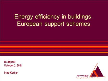 Budapest October 2, 2014 Irina Kotliar Energy efficiency in buildings. European support schemes.