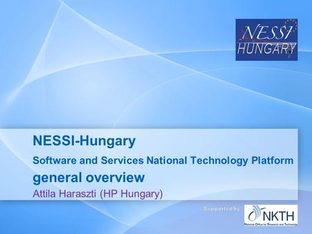 NESSI-Hungary Software and Services National Technology Platform general overview Attila Haraszti (HP Hungary)