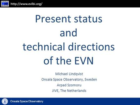 Onsala Space Observatory  Present status and technical directions of the EVN Michael Lindqvist Onsala Space Observatory, Sweden Arpad.