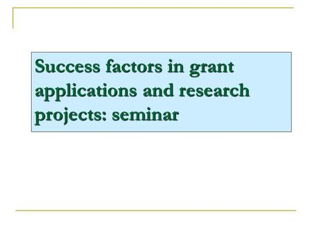 Success factors in grant applications and research projects: seminar.