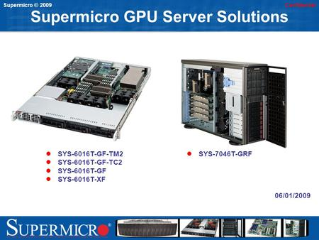 Supermicro © 2009Confidential 06/01/2009 Supermicro GPU Server Solutions SYS-7046T-GRF SYS-6016T-GF-TM2 SYS-6016T-GF-TC2 SYS-6016T-GF SYS-6016T-XF.