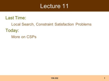 159.3021 Lecture 11 Last Time: Local Search, Constraint Satisfaction Problems Today: More on CSPs.