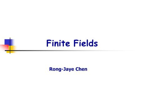 Finite Fields Rong-Jaye Chen. p2. Finite fields 1. Irreducible polynomial f(x)  K[x], f(x) has no proper divisors in K[x] Eg. f(x)=1+x+x 2 is irreducible.