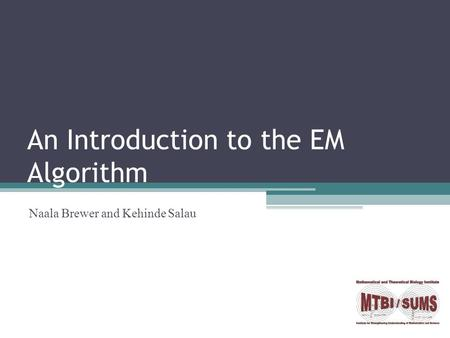 An Introduction to the EM Algorithm Naala Brewer and Kehinde Salau.