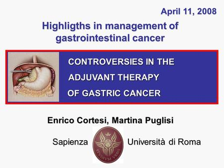 Highligths in management of gastrointestinal cancer April 11, 2008 CONTROVERSIES IN THE CONTROVERSIES IN THE ADJUVANT THERAPY ADJUVANT THERAPY OF GASTRIC.