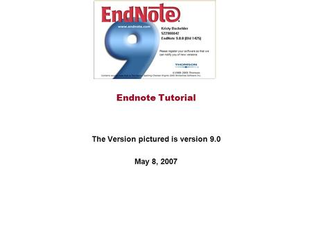 Endnote Tutorial The Version pictured is version 9.0 May 8, 2007.