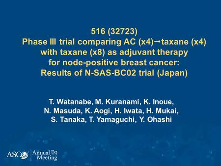 516 (32723) Phase III trial comparing AC (x4)taxane (x4) with taxane (x8) as adjuvant therapy for node-positive breast cancer: Results of N-SAS-BC02.