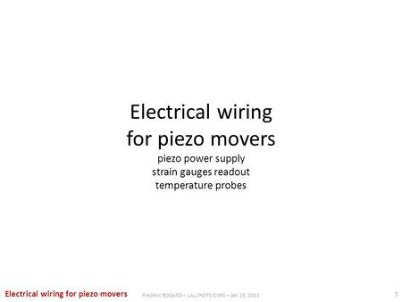 Electrical wiring for piezo movers piezo power supply strain gauges readout temperature probes 1 Frédéric BOGARD – LAL/IN2P3/CNRS – Jan 25, 2013 Electrical.