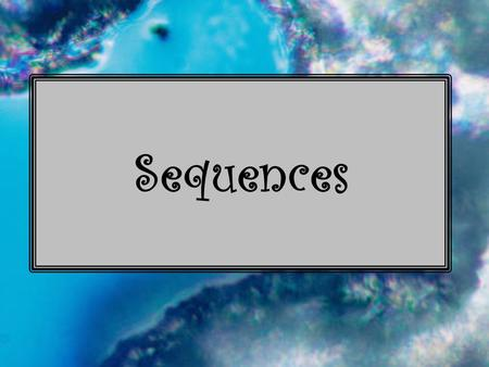 Sequences. What is a sequence? A list of numbers in a certain order. What is a term? One of the numbers in the sequence.