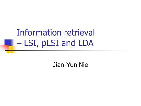Information retrieval – LSI, pLSI and LDA