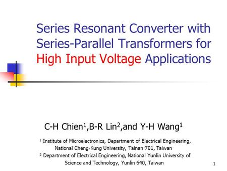 1 Series Resonant Converter with Series-Parallel Transformers for High Input Voltage Applications C-H Chien 1,B-R Lin 2,and Y-H Wang 1 1 Institute of Microelectronics,