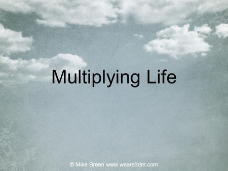 "Multiplying Life © Mike Breen www.weare3dm.com. Jesus: The Greatest Leader of All Mark 10 : 44 - 45 ""…whoever wants to be first must be slave of all."
