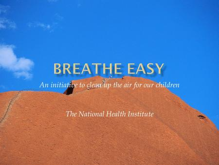 An initiative to clean up the air for our children The National Health Institute.