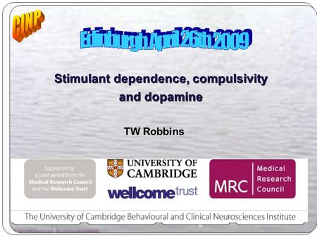 Stimulant dependence, compulsivity and dopamine TW Robbins CLARE HALL College for Advanced Study BCNI.