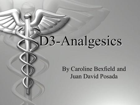 D3-Analgesics By Caroline Bexfield and Juan David Posada.