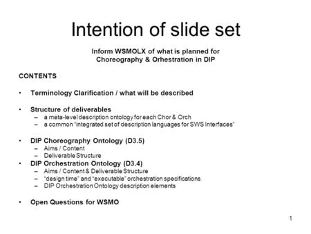 1 Intention of slide set Inform WSMOLX of what is planned for Choreography & Orhestration in DIP CONTENTS Terminology Clarification / what will be described.