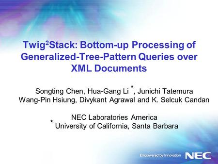 Twig 2 Stack: Bottom-up Processing of Generalized-Tree-Pattern Queries over XML Documents Songting Chen, Hua-Gang Li *, Junichi Tatemura Wang-Pin Hsiung,